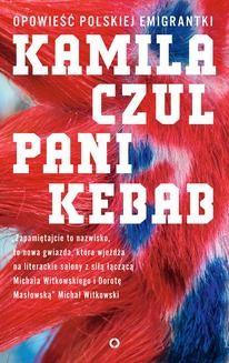 Chomikuj, ebook online Pani Kebab. Opowieść polskiej emigrantki. Kamila Czul