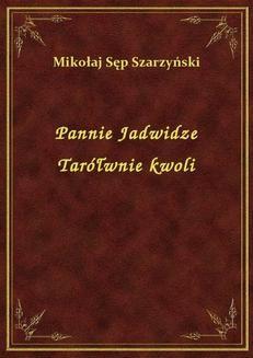 Chomikuj, ebook online Pannie Jadwidze Tarółwnie kwoli. Mikołaj Sęp Szarzyński