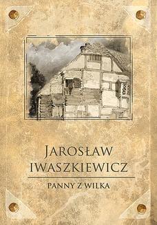 Chomikuj, pobierz ebook online Panny z Wilka. Jarosław Iwaszkiewicz