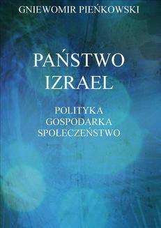 Chomikuj, pobierz ebook online Państwo Izrael. Polityka – Gospodarka – Społeczeństwo. Gniewomir Pieńkowski