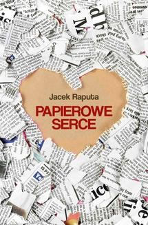 Chomikuj, ebook online Papierowe serce. Jacek Raputa