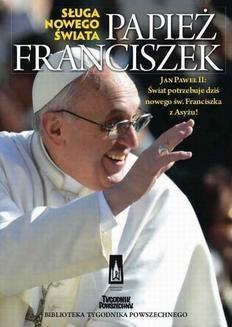 Chomikuj, ebook online Papież Franciszek. Sługa nowego świata. Praca zbiorowa