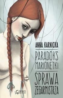 Chomikuj, ebook online Paradoks Marionetki: Sprawa Zegarmistrza. Anna Karnicka