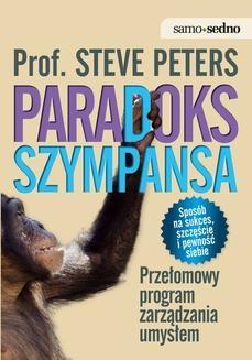 Chomikuj, pobierz ebook online Paradoks Szympansa. Przełomowy program zarządzania umysłem. Steve Peters