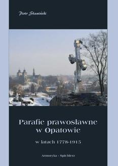 Chomikuj, ebook online Parafie prawosławne w Opatowie w latach 1778-1915. Piotr Sławiński