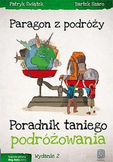 Chomikuj, pobierz ebook online Paragon z podróży. Poradnik taniego podróżowania. Wydanie 2. Patryk Świątek