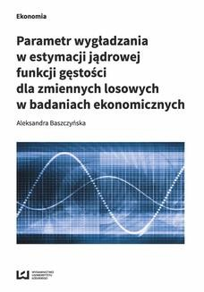 Chomikuj, ebook online Parametr wygładzania w estymacji jądrowej funkcji gęstości dla zmiennych losowych w badaniach ekonomicznych. Aleksandra Baszczyńska
