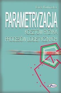 Chomikuj, ebook online Parametryzajca kosztów ryzyka procesów logistycznych. Ewa Kulińska
