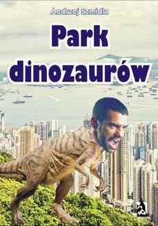 Chomikuj, ebook online Park dinozaurów. Andrzej Szmidla