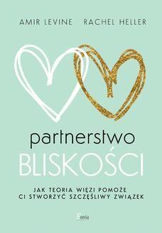 Chomikuj, ebook online Partnerstwo bliskości. Jak teoria więzi pomoże ci stworzyć szczęśliwy związek. Amir Levine