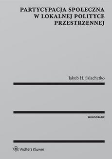 Chomikuj, ebook online Partycypacja społeczna w lokalnej polityce przestrzennej. Jakub H. Szlachetko