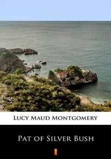 Chomikuj, ebook online Pat of Silver Bush. Lucy Maud Montgomery