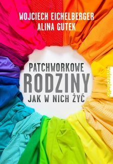 Chomikuj, ebook online Patchworkowe rodziny. Jak w nich żyć. Wojciech Eichelberger