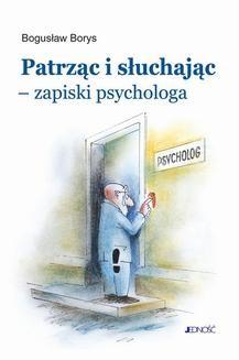 Chomikuj, ebook online Patrząc i słuchając – zapiski psychologa. Bogusław Borys