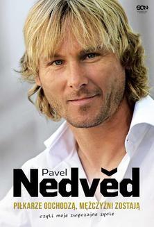 Chomikuj, pobierz ebook online Pavel Nedved. Piłkarze odchodzą, mężczyźni zostają. Czyli moje zwyczajne życie. Pavel Nedvěd