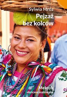 Chomikuj, ebook online Pejzaż bez kolców. Meksyk słońcem malowany. Sylwia Mróz