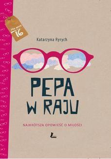 Chomikuj, ebook online Pepa w raju. Najkrótsza opowieść o miłości. Katarzyna Ryrych