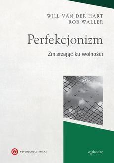 Chomikuj, pobierz ebook online Perfekcjonizm. Zmierzając ku wolności. Will van der Hart