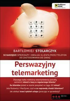 Chomikuj, ebook online Perswazyjny telemarketing. 50 narzędzi sprzedaży i obsługi klienta przez telefon do zastosowania od zaraz. Bartłomiej Stolarczyk