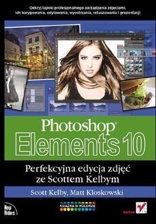 Chomikuj, ebook online Photoshop Elements 10. Perfekcyjna edycja zdjęć ze Scottem Kelbym. Matt Kloskowski