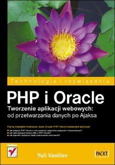 Chomikuj, pobierz ebook online PHP i Oracle. Tworzenie aplikacji webowych: od przetwarzania danych po Ajaksa. Yuli Vasiliev