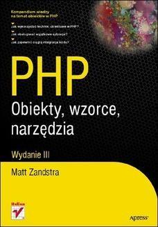 Chomikuj, pobierz ebook online PHP. Obiekty, wzorce, narzędzia. Wydanie III. Matt Zandstra