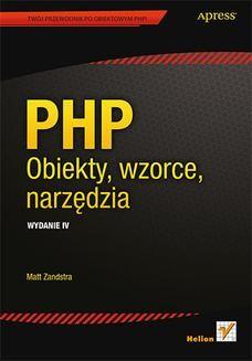 Chomikuj, pobierz ebook online PHP. Obiekty, wzorce, narzędzia. Wydanie IV. Matt Zandstra