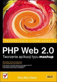 Chomikuj, ebook online PHP Web 2.0. Tworzenie aplikacji typu mashup. Shu-Wai Chow