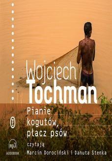 Chomikuj, ebook online Pianie kogutów, płacz psów. Wojciech Tochman