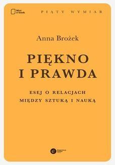 Chomikuj, pobierz ebook online Piękno i prawda. Esej o relacjach między sztuką i nauką. Anna Brożek