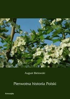 Chomikuj, ebook online Pierwotna historia Polski. August Bielowski