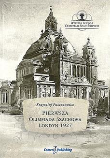 Chomikuj, ebook online Pierwsza Olimpiada Szachowa, Londyn 1927. Krzysztof Puszczewicz