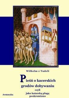 Chomikuj, ebook online Pieśń o kacerskich grodów dobywaniu czyli jako katarską plagę poskromiono. Wilhelm z Tudeli