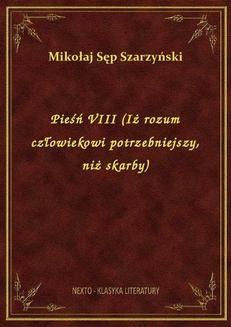 Chomikuj, pobierz ebook online Pieśń VIII (Iż rozum człowiekowi potrzebniejszy, niż skarby). Mikołaj Sęp Szarzyński