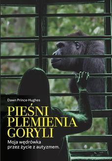Chomikuj, pobierz ebook online Pieśni plemienia goryli. Moja wędrówka przez życie z autyzmem. Dawn Prince-Hughes