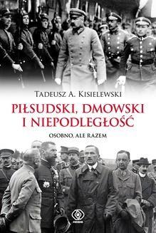 Chomikuj, ebook online Piłsudski, Dmowski i niepodległość. Tadeusz A. Kisielewski