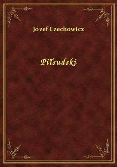 Chomikuj, ebook online Piłsudski. Józef Czechowicz
