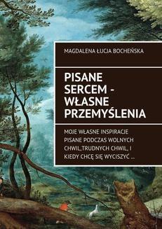 Chomikuj, ebook online Pisane sercem – własne przemyślenia. Magdalena Bocheńska