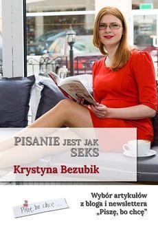 Chomikuj, ebook online Pisanie jest jak seks. Krystyna Bezubik