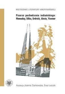 Chomikuj, ebook online Pisarze pochodzenia indiańskiego Momaday Silko Erdrich Alexie Vizenor. Ewa Łuczak