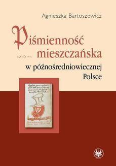 Chomikuj, ebook online Piśmienność mieszczańska w późnośredniowiecznej Polsce. Agnieszka Bartoszewicz