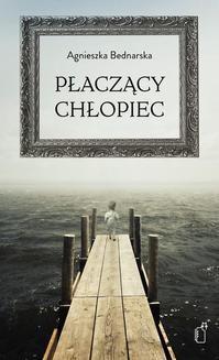Chomikuj, ebook online Płaczący chłopiec. Agnieszka Bednarska