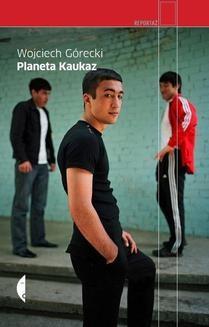 Chomikuj, ebook online Planeta Kaukaz. Wojciech Górecki
