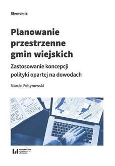 Chomikuj, ebook online Planowanie przestrzenne gmin wiejskich. Zastosowanie koncepcji polityki opartej na dowodach. Marcin Feltynowski