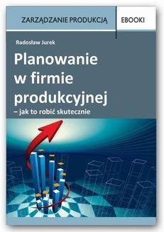 Chomikuj, ebook online Planowanie w firmie produkcyjnej – jak to robić skutecznie. Radosław Jurek