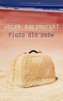 Chomikuj, ebook online Plaża dla psów. Jacek Kaczmarski
