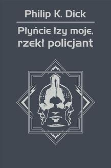 Chomikuj, ebook online Płyńcie łzy moje, rzekł policjant. Philip K. Dick