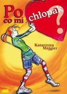 Chomikuj, ebook online Po co mi chłopak. Katarzyna Majgier