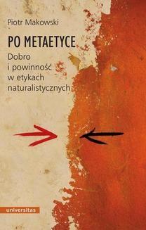 Chomikuj, ebook online Po metaetyce. Dobro i powinność w etykach naturalistycznych. Piotr Makowski