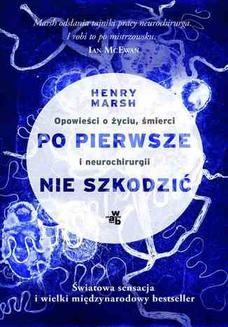 Chomikuj, ebook online Po pierwsze nie szkodzić. Opowieści o życiu, śmierci i neurochirurgii. Henry Marsh
